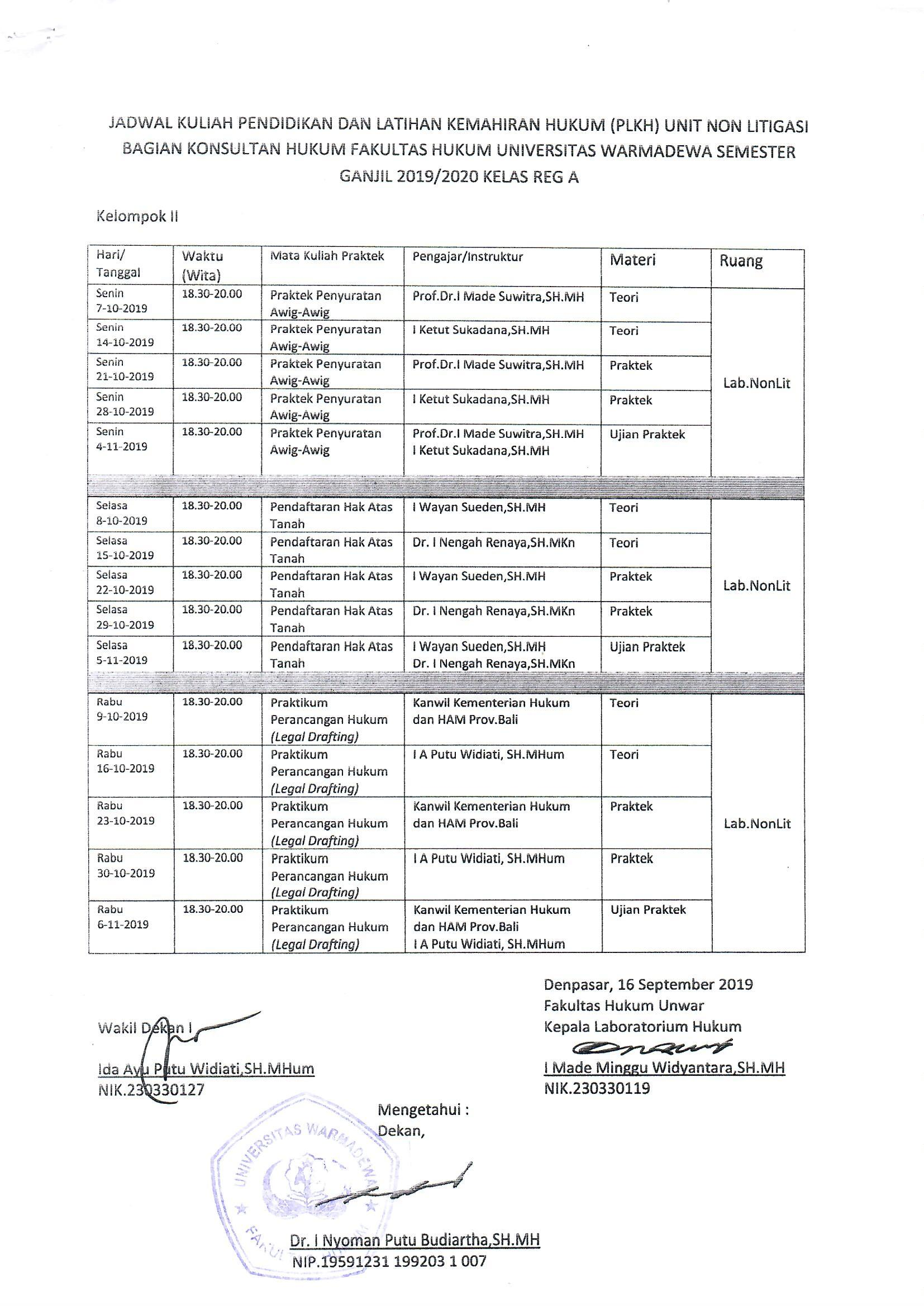 Jadwal Kuliah (PLKH) Bisnis Fakultas Hukum Universitas Warmadewa Kuliah Pendidikan dan Latihan Kemahiran Hukum (PLKH) Unit Non Litigasi Bagian Konsultas Hukum Fakultas Hukum Universitas Warmadewa Semester Ganjil 2019/2020 Kelas Reg A (Kelompok 2)